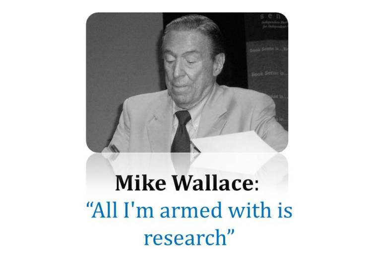 Mike Wallace  All I'm armed with is research