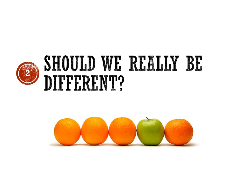 Should we really be different